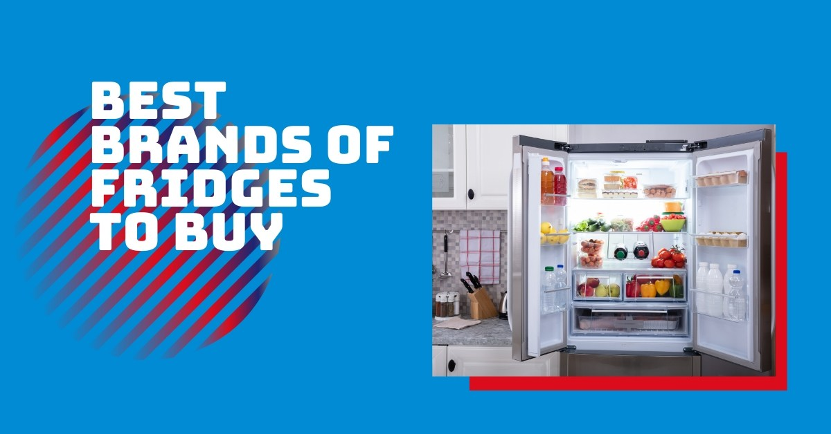 What are the best Brands of Fridges to Buy?