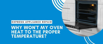 Why Won't My Oven Heat To The Proper Temperature?